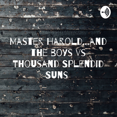 Master Harold...and the boys vs Thousand Splendid Suns