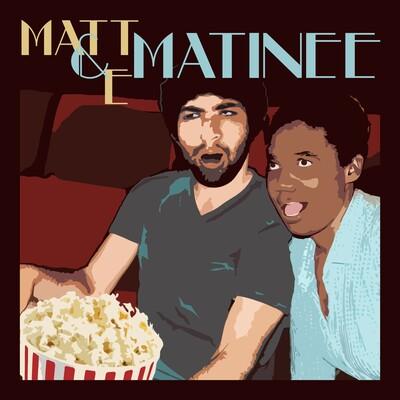 Matt and E Matinee