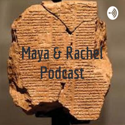 Maya & Rachel Podcast