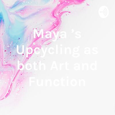 Maya 's Upcycling as both Art and Function