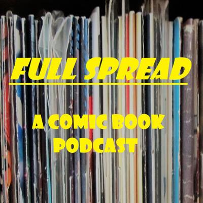 Full Spread: A Comic Book Podcast
