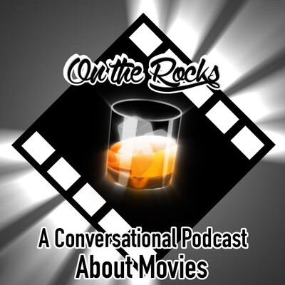 On The Rocks: A Conversational Podcast About Movies