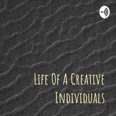 Life Of A Creative Individuals