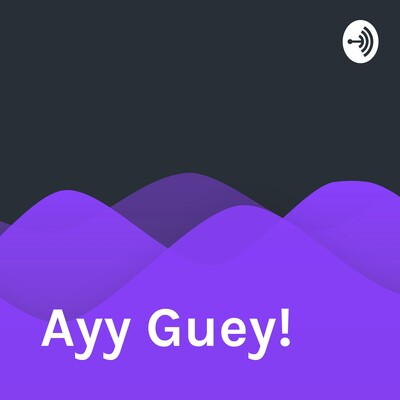 Ayy Guey!