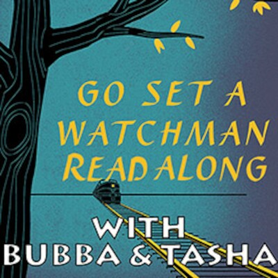 Bubba & Tasha's GO SET A WATCHMAN Read Along