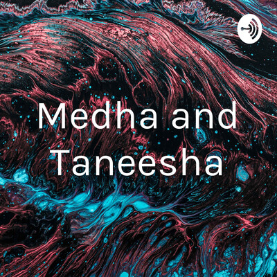 Medha and Taneesha