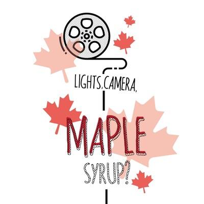 Lights, Camera, Maple Syrup?