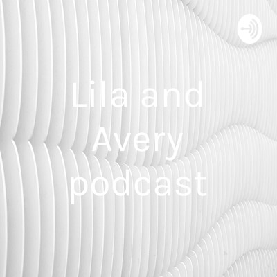 Lila and Avery podcast