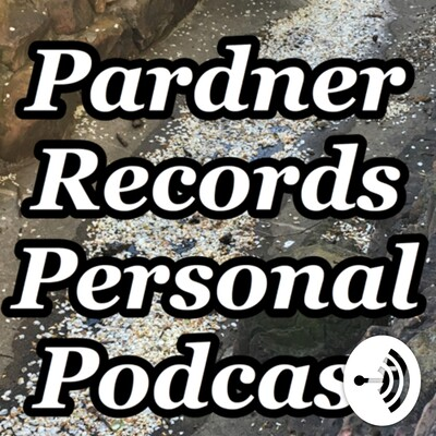 Pardner Records Personal Podcast