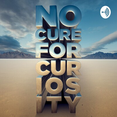 No Cure For Curiosity