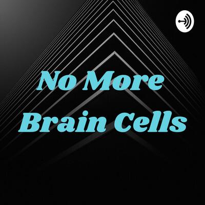 No More Brain Cells
