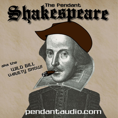 The Pendant Shakespeare aka the Wild Bill Variety Show by Pendant Productions