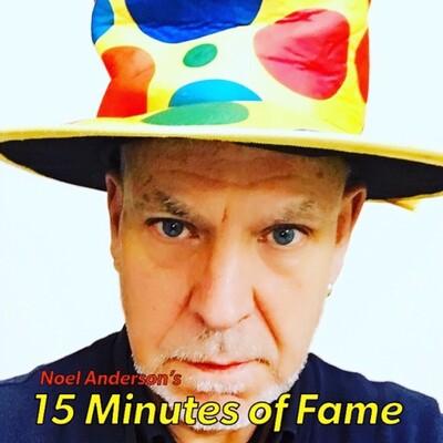 Noel Anderson's 15 Mins of Fame