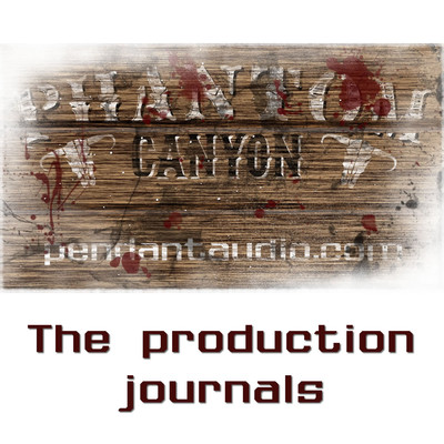 Phantom Canyon, The Production Journals by Pendant Productions - a horror western audio drama