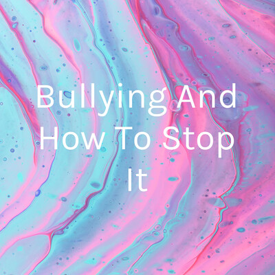 Bullying And How To Stop It