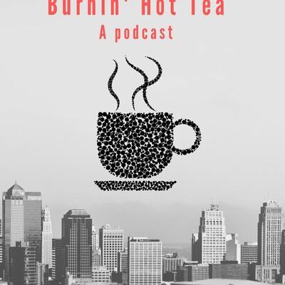 Burnin' Hot Tea