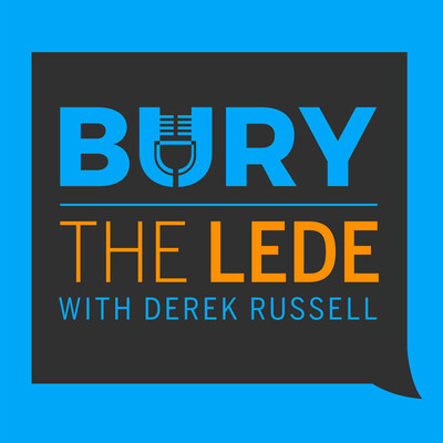 Bury the Lede with Derek Russell