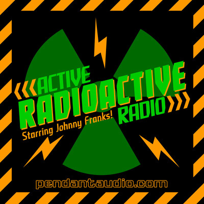 Active Radioactive Radio - Brought to you by Pendant Productions