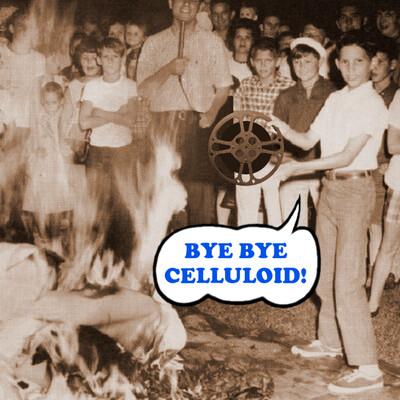 Bye Bye Celluloid