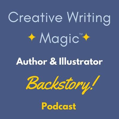 Creative Writing Magic: Author & Illustrator Backstory!