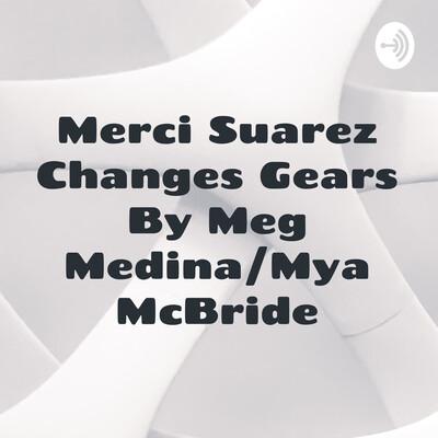 Merci Suarez Changes Gears By Meg Medina/Mya McBride
