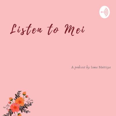 LISTEN TO MEI.