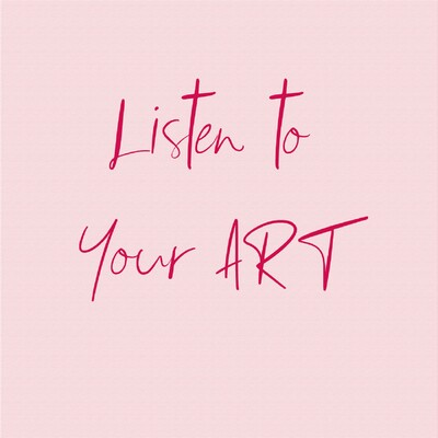 Listen to Your Art