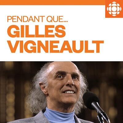 Pendant que... Gilles Vigneault