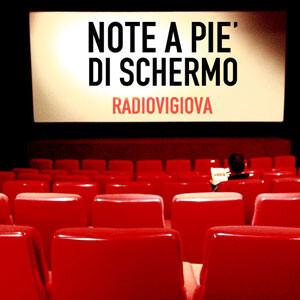 Note a pie di schermo: un film, un disco - Radio Vigiova