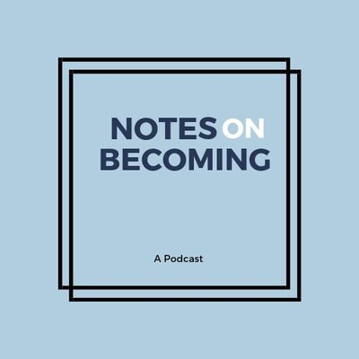 Notes On Becoming