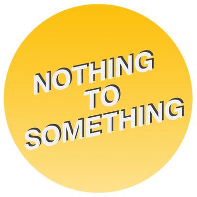 Nothing To Something