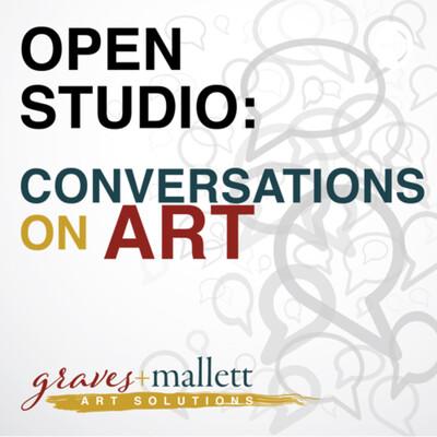 Open Studio: Conversations on Art w/Graves+Mallett Art Solutions