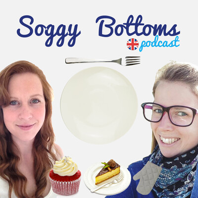 Soggy Bottoms - a podcast about The Great British Bake Off
