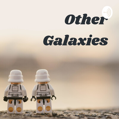 Other Galaxies: A Pop Culture Podcast