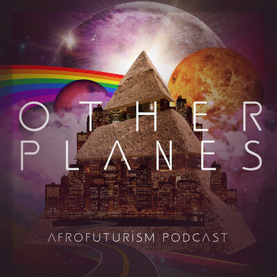 Other Planes | Afrofuturism Podcast