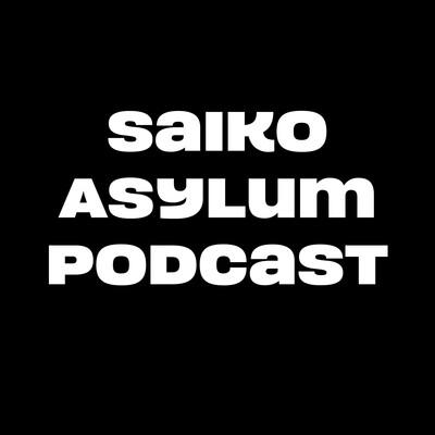 Saiko Asylum Podcast