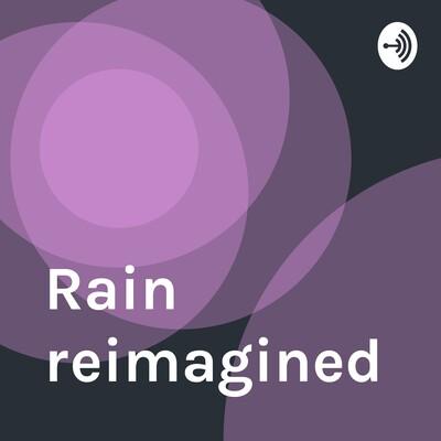 Rain reimagined