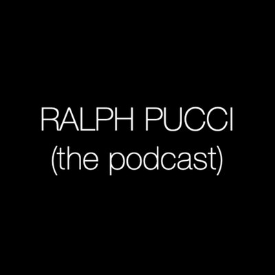 RALPH PUCCI (the podcast)