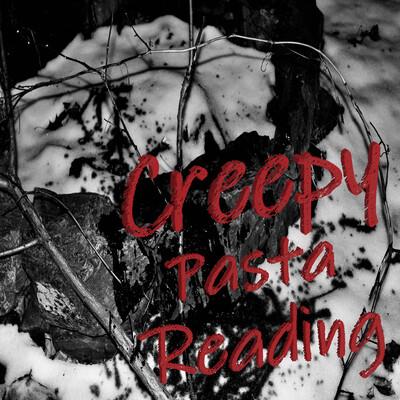 CreepyPasta Reading