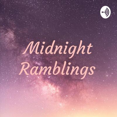 Midnight Ramblings