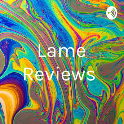 Lame Reviews