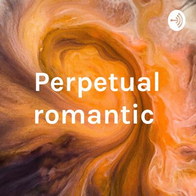 Perpetual romantic