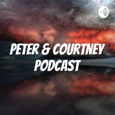 Peter & Courtney Podcast