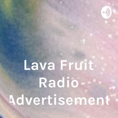 Lava Fruit Radio Advertisement