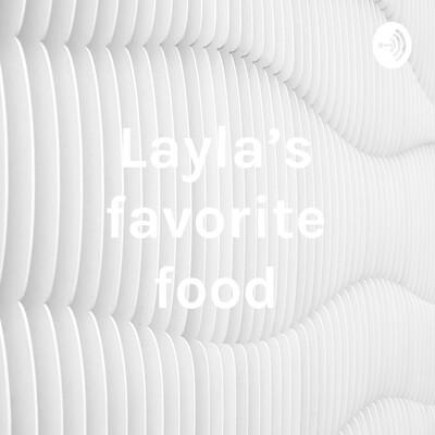Layla's favorite food