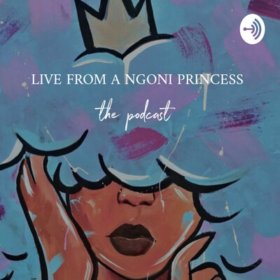 LIVE FROM A NGONI PRINCESS:the Podcast