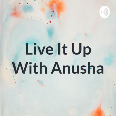Live It Up With Anusha