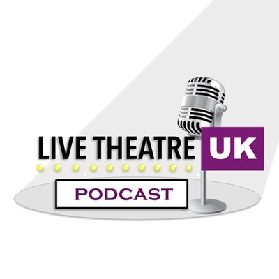 Live Theatre UK Podcast