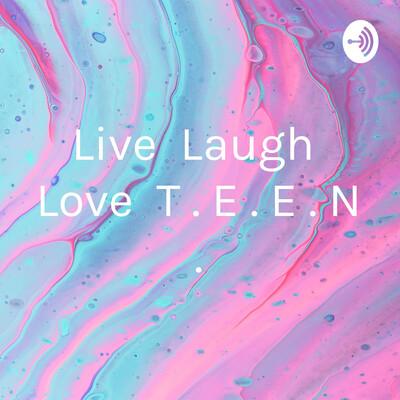 Live ? Laugh ? Love ? T . E . E . N .