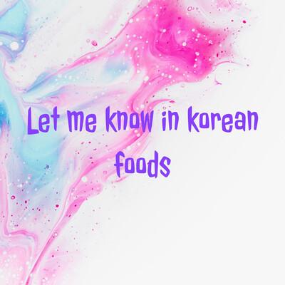Let me know in korean foods